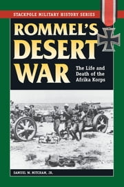 Rommel's Desert War - The Life and Death of the Afrika Korps ebook by Samuel W. Mitcham Jr.