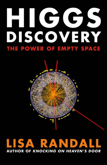 Higgs Discovery - The Power of Empty Space ebook by Lisa Randall