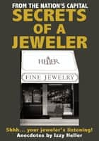 Secrets of a Jeweler - Shhh... Your Jeweler's Listening! ebook by Izzy Heller