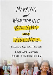 Mapping and Monitoring Bullying and Violence - Building a Safe School Climate ebook by Ron Astor, Rami Benbenishty