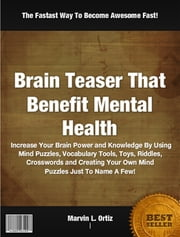 Brain Teaser That Benefit Mental Health ebook by Marvin L. Ortiz