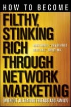 How to Become Filthy, Stinking Rich Through Network Marketing ebook by Mark Yarnell,Valerie Bates,Derek Hall,Shelby Hall