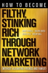 How to Become Filthy, Stinking Rich Through Network Marketing - Without Alienating Friends and Family ebook by Mark Yarnell,Valerie Bates,Derek Hall,Shelby Hall