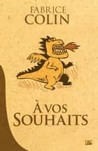 À vos souhaits ebook by Fabrice Colin