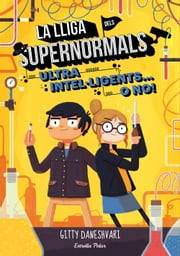 La lliga dels Supernormals 2. Ultra intel·ligents... o no! ebook by Gitty Daneshvari, Anna Puente Llucià