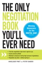 The Only Negotiation Book You'll Ever Need: Find the negotiation style that's right for you, Avoid common pitfalls, Maintain composure during high-pressure negotiations, and Negotiate any deal - without giving in ebook by Angelique Pinet,Peter Sander