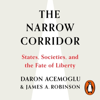 The Narrow Corridor - How Nations Struggle for Liberty audiobook by Daron Acemoglu,James A. Robinson