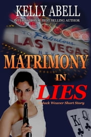 Matrimony In Lies - Jack Weaver Series ebook by Kelly Abell