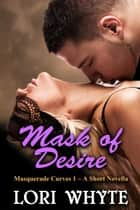 Mask of Desire - Masquerade Curves, #1 ebook by Lori Whyte