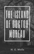 The Island of Doctor Moreau (Annotated) ebook by H. G. Wells