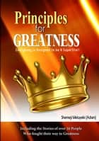 Principles for Greatness: Everybody is designed to be a superstar ebook by Shemeji Melayeki