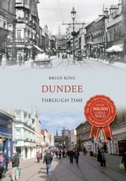 Dundee Through Time ebook by Brian King