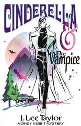Cinderella and the Vampire, A Cindy Nesbit Mystery ebook by J. Lee Taylor