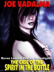 THE CASE OF THE SPIRIT IN THE BOTTLE - Raven Lenore, Psychic Investigator #1 ebook by JOE VADALMA