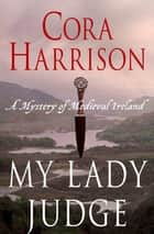 My Lady Judge - A Mystery of Medieval Ireland ebook by Cora Harrison