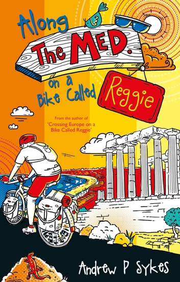 Along The Med on a Bike Called Reggie ebook by Andrew P. Sykes