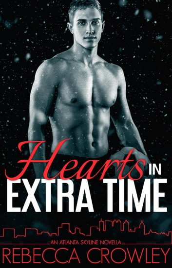 Hearts in Extra Time (An Atlanta Skyline Novella) - Atlanta Skyline, #3.5 ebook by Rebecca Crowley