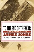 To the End of the War - Unpublished Fiction ebook by