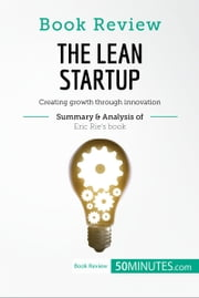 Book Review: The Lean Startup by Eric Ries - Creating growth through innovation ebook by 50MINUTES.COM