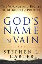 God's Name In Vain ebook by Stephen Carter