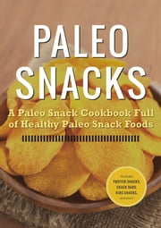 Paleo Snacks: A Paleo Snack Cookbook Full of Healthy Paleo Snack Foods ebook by Rockridge University Press