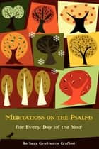 Meditations on the Psalms - For Every Day of the Year ebook by Barbara Cawthorne Crafton