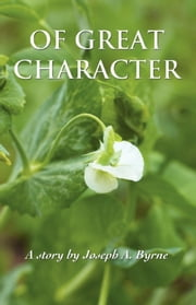 Of Great Character ebook by Joseph A. Byrne