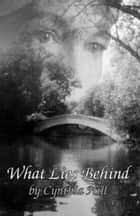 What Lies Behind ebook by Cynthia Hill
