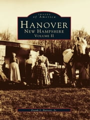 Hanover, New Hampshire: - Volume II ebook by Frank J. Barrett Jr.