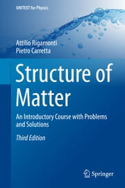 Structure of Matter - An Introductory Course with Problems and Solutions ebook by Attilio Rigamonti,Pietro Carretta