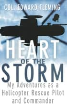 Heart of the Storm - My Adventures as a Helicopter Rescue Pilot and Commander ebook by