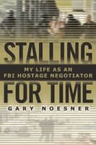 Stalling for Time ebook by Gary Noesner