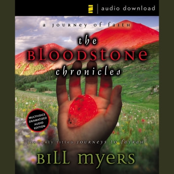 The Bloodstone Chronicles - A Journey of Faith audiobook by Bill Myers