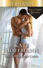 Men Of Bachelor Creek/Caught Under The Mistletoe!/Dodging Cupid's Arrow!/Struck By Spring Fever! ebook by KATE HOFFMANN