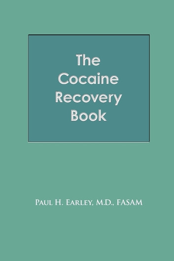 The Cocaine Recovery Book ebook by Paul H. Earley M.D. FASAM