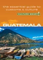 Guatemala - Culture Smart! - The Essential Guide to Customs & Culture ebook by Lisa Vaughn