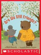 Are We Still Friends? ebook by Ruth Horowitz,Blanca Gomez