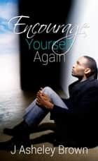 Encourage Yourself Again ebook by J Asheley Brown