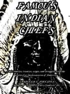 Famous Indian Chiefs - Their Battles, Treaties, Sieges, and Struggles with the Whites for the Possession of America (Illustrations) ebook by Charles H. L. Johnston