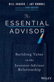 The Essential Advisor - Building Value in the Investor-Advisor Relationship ebook by Bill Crager,Jay Hummel,Jean Sherman Chatzky