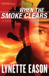 When the Smoke Clears: A Novel - A Novel ebook by Lynette Eason