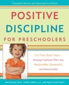 Positive Discipline for Preschoolers - For Their Early Years--Raising Children Who are Responsible, Respectful, and Resourceful ebook by Jane Nelsen, Ed.D., Cheryl Erwin,...