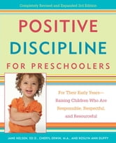 Positive Discipline for Preschoolers - For Their Early Years--Raising Children Who are Responsible, Respectful, and Resourceful ebook by Jane Nelsen, Ed.D.,Cheryl Erwin,Roslyn Ann Duffy