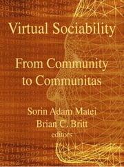 Virtual Sociability: From Community To Communitas ebook by Sorin Adam Matei