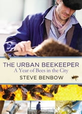 The Urban Beekeeper - A Year of Bees in the City ebook by Steve Benbow