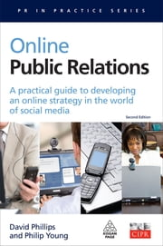 Online Public Relations - A Practical Guide to Developing an Online Strategy in the World of Social Media ebook by David Phillips, Philip Young