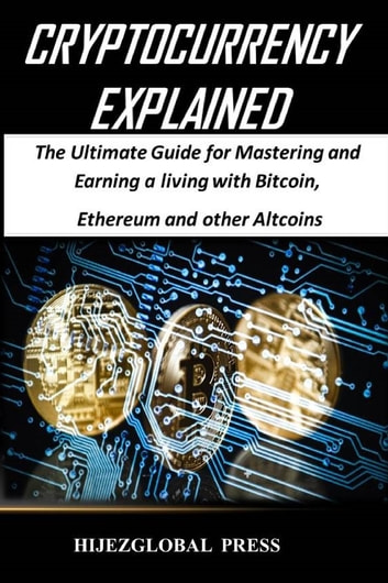 Cryptocurrency explained ebook by hijezglobal 9781983679476 cryptocurrency explained the ultimate guide for mastering and earning a living with bitcoin ethereum fandeluxe Gallery