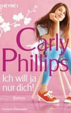 Ich will ja nur dich! - Roman ebook by Carly Phillips, Ursula C. Sturm