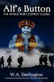 Alf's Button - The World War 1 Comedy Classic ebook by W. A. Darlington