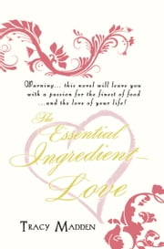 The Essential Ingredient - Love ebook by Tracy Madden